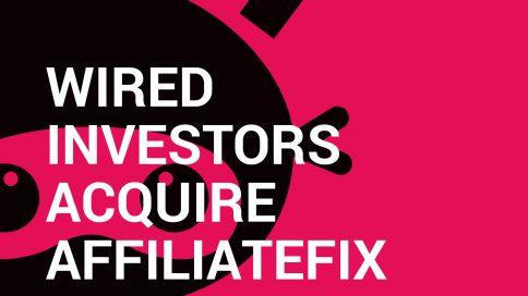 Wired Investors Acquire AffiliateFix (affilinc Ltd).